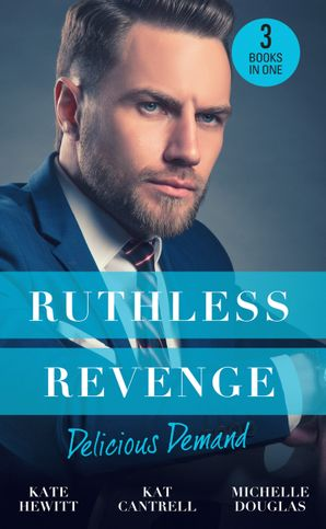 Ruthless Revenge: Delicious Demand: Moretti's Marriage Command / The CEO's Little Surprise / Snowbound Surprise for the Billionaire (Mills & Boon M&B) eBook  by 12823