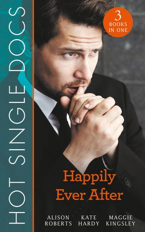 Hot Single Docs: Happily Ever After: St Piran's: The Brooding Heart Surgeon / St Piran's: The Fireman and Nurse Loveday / St Piran's: Tiny Miracle Twins (Mills & Boon M&B) eBook  by Alison Roberts