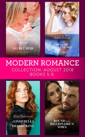 Modern Romance August 2018 Books 5-8 Collection: Wed for His Secret Heir / Tycoon's Ring of Convenience / A Cinderella for the Desert King / Bound by the Billionaire's Vows eBook  by Chantelle Shaw