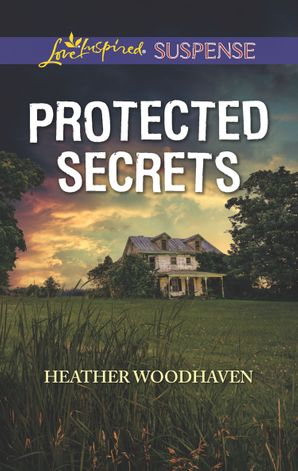 Protected Secrets (Mills & Boon Love Inspired Suspense) eBook  by Heather Woodhaven