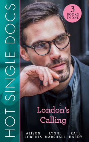 Hot Single Docs: London's Calling: 200 Harley Street: The Proud Italian / 200 Harley Street: American Surgeon in London / 200 Harley Street: The Soldier Prince eBook  by Alison Roberts