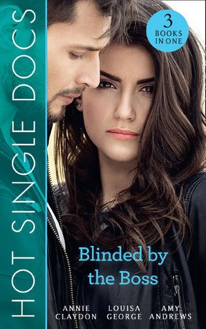 Hot Single Docs: Blinded By The Boss: 200 Harley Street: The Enigmatic Surgeon / 200 Harley Street: The Shameless Maverick / 200 Harley Street: The Tortured Hero (Mills & Boon M&B) eBook  by Annie Claydon