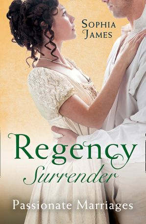 Regency Surrender: Passionate Marriages: Marriage Made in Rebellion / Marriage Made in Hope (Mills & Boon M&B) eBook  by Sophia James