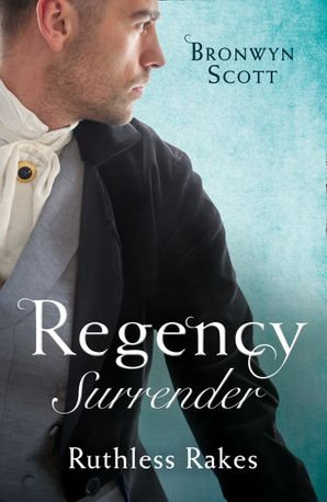 Regency Surrender: Ruthless Rakes: Rake Most Likely to Seduce / Rake Most Likely to Sin (Rakes on Tour) (Mills & Boon M&B) eBook  by Bronwyn Scott
