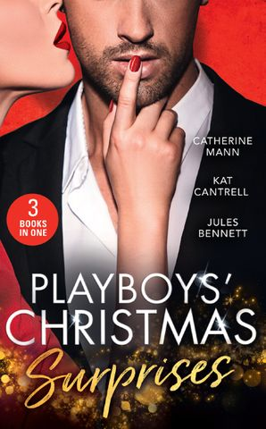 Playboys' Christmas Surprises: A Christmas Baby Surprise (Billionaires and Babies) / Triplets Under the Tree / Holiday Baby Scandal (Mills & Boon M&B) eBook  by Catherine Mann