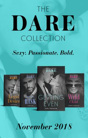 The Dare Collection November 2018: Worth the Risk (The Mortimers: Wealthy & Wicked) / Legal Desire / Wild Child / Getting Even eBook  by