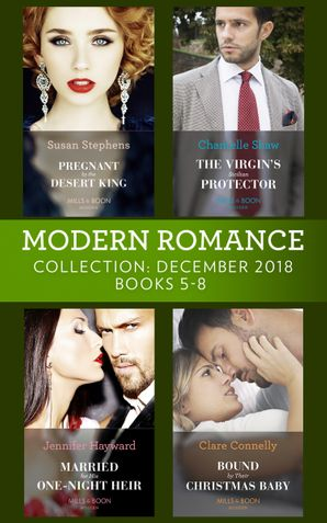 Modern Romance December Books 5-8: Pregnant by the Desert King / The Virgin's Sicilian Protector / Married for His One-Night Heir / Bound by Their Christmas Baby eBook  by Susan Stephens
