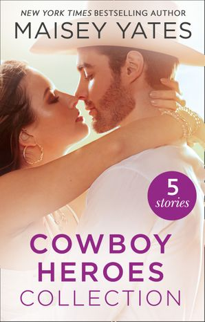 The Maisey Yates Collection : Cowboy Heroes: Take Me, Cowboy / Hold Me, Cowboy / Seduce Me, Cowboy / Claim Me, Cowboy / The Rancher's Baby (Mills & Boon e-Book Collections) eBook  by Maisey Yates