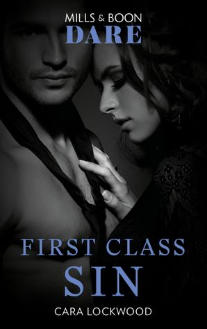 First Class Sin (Mills & Boon Dare) eBook  by Cara Lockwood