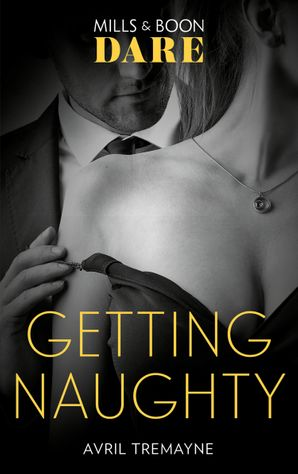 Getting Naughty (Mills & Boon Dare) (Reunions) eBook  by Avril Tremayne