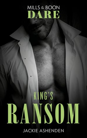 King's Ransom (Mills & Boon Dare) (Kings of Sydney, Book 3) eBook  by Jackie Ashenden