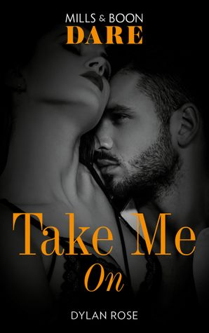 Take Me On (Mills & Boon Dare) (The Business of Pleasure, Book 3) eBook  by Dylan Rose