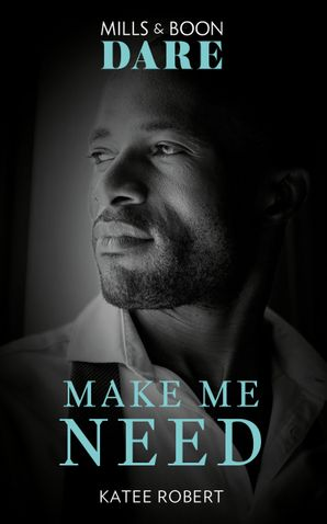 Make Me Need (Mills & Boon Dare) (The Make Me Series)