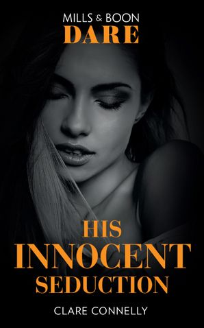 His Innocent Seduction (Mills & Boon Dare) (Guilty as Sin) eBook  by Clare Connelly