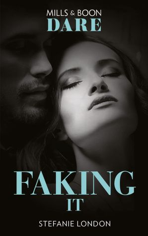Faking It (Mills & Boon Dare) (Close Quarters, Book 1) eBook  by Stefanie London