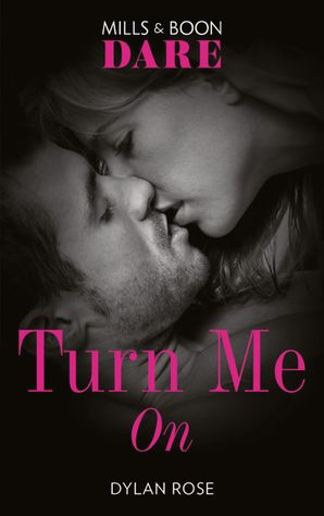 Turn Me On (Mills & Boon Dare) eBook  by Dylan Rose