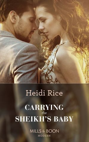 Carrying The Sheikh's Baby (Mills & Boon Modern) (One Night With Consequences, Book 49) eBook  by Heidi Rice