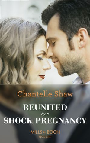 Reunited By A Shock Pregnancy (Mills & Boon Modern) by Chantelle
