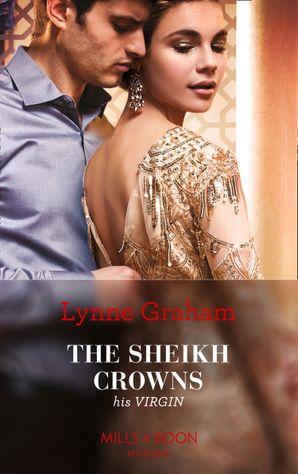 The Sheikh Crowns His Virgin (Mills & Boon Modern