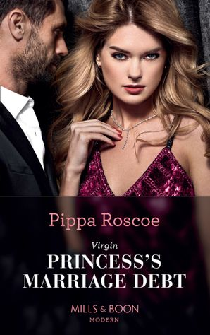 Virgin Princess's Marriage Debt (Mills & Boon Modern) eBook  by Pippa Roscoe