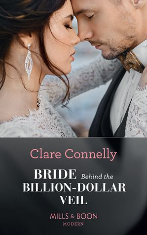Bride Behind The Billion-Dollar Veil (Mills & Boon Modern) (Crazy Rich Greek Weddings, Book 2) eBook  by Clare Connelly