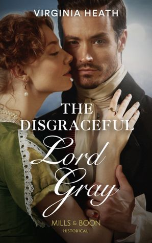 The Disgraceful Lord Gray (Mills & Boon Historical) (The King's Elite, Book 3) eBook  by Virginia Heath