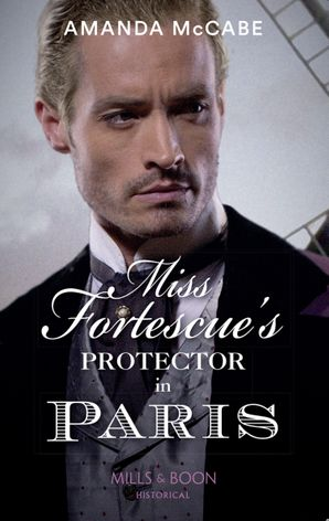 Miss Fortescue's Protector In Paris (Mills & Boon Historical) (Debutantes in Paris, Book 3) eBook  by Amanda McCabe