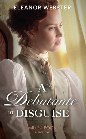 A Debutante In Disguise (Mills & Boon Historical)