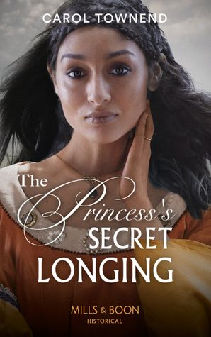 The Princess's Secret Longing (Mills & Boon Historical) (Princesses of the Alhambra, Book 2) eBook  by Carol Townend