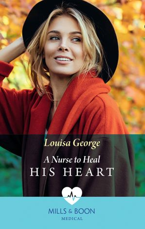 A Nurse To Heal His Heart (Mills & Boon Medical) eBook  by Louisa George