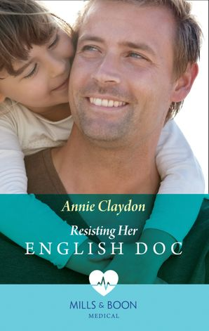 Resisting Her English Doc (Mills & Boon Medical) (Single Dad Docs, Book 2) eBook  by Annie Claydon