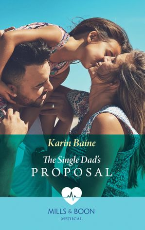 The Single Dad's Proposal (Mills & Boon Medical) (Single Dad Docs, Book 3) eBook  by Karin Baine