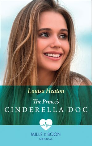 The Prince's Cinderella Doc (Mills & Boon Medical) eBook  by Louisa Heaton