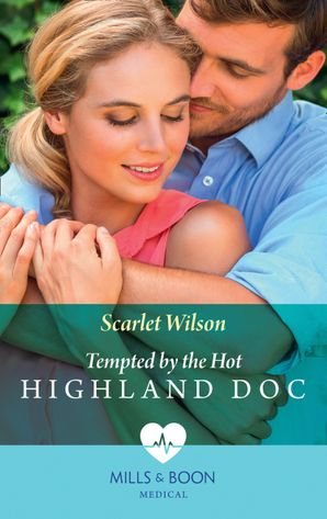 Tempted By The Hot Highland Doc (Mills & Boon Medical) eBook  by Scarlet Wilson