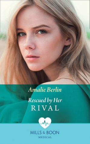 Rescued By Her Rival (Mills & Boon Medical) eBook  by Amalie Berlin
