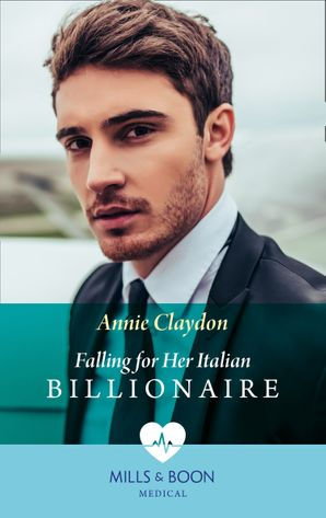 Falling For Her Italian Billionaire (Mills & Boon Medical) (London Heroes, Book 1) eBook  by Annie Claydon