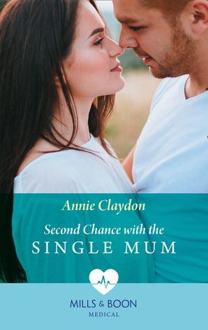 Second Chance With The Single Mum (Mills & Boon Medical) (London Heroes, Book 2) eBook  by Annie Claydon