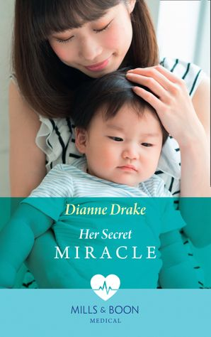 Her Secret Miracle (Mills & Boon Medical) eBook  by Dianne Drake