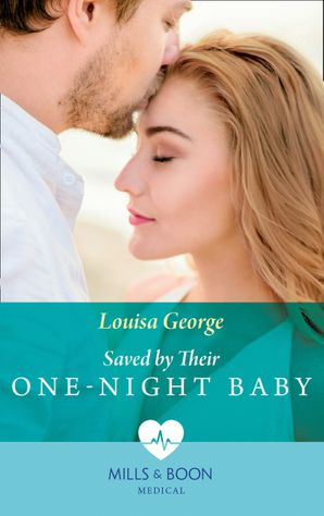 Saved By Their One-Night Baby (Mills & Boon Medical) (SOS Docs, Book 1) eBook  by Louisa George