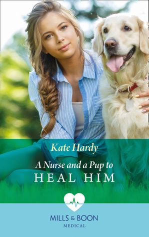 A Nurse And A Pup To Heal Him (Mills & Boon Medical) eBook  by Kate Hardy