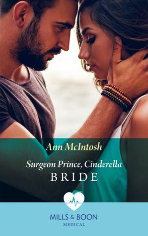 Surgeon Prince, Cinderella Bride (Mills & Boon Medical) (Cinderellas to Royal Brides, Book 1)