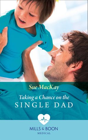 taking-a-chance-on-the-single-dad-mills-and-boon-medical