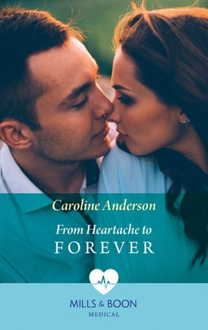 From Heartache To Forever (Mills & Boon Medical) (Yoxburgh Park Hospital)