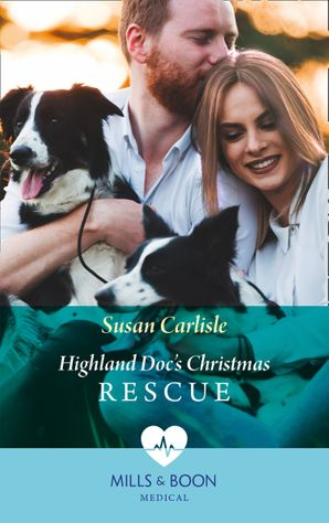 Highland Doc's Christmas Rescue (Mills & Boon Medical) (Pups that Make Miracles, Book 1) eBook  by Susan Carlisle