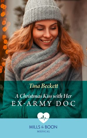 A Christmas Kiss With Her Ex-Army Doc (Mills & Boon Medical) eBook  by Tina Beckett