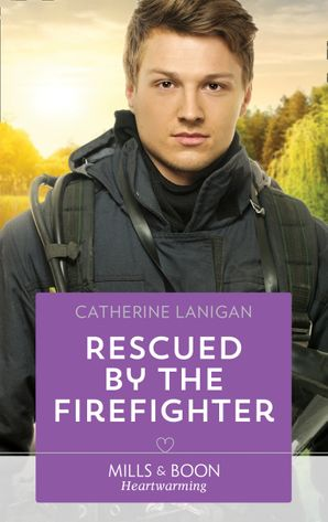 Rescued By The Firefighter (Mills & Boon Heartwarming) eBook  by Catherine Lanigan
