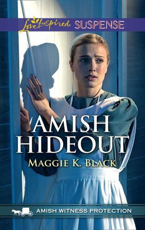 Amish Hideout (Mills & Boon Love Inspired Suspense) (Amish Witness Protection, Book 1) eBook  by Maggie K. Black