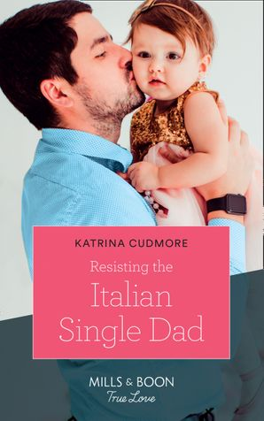 Resisting The Italian Single Dad (Mills & Boon True Love) eBook  by Katrina Cudmore