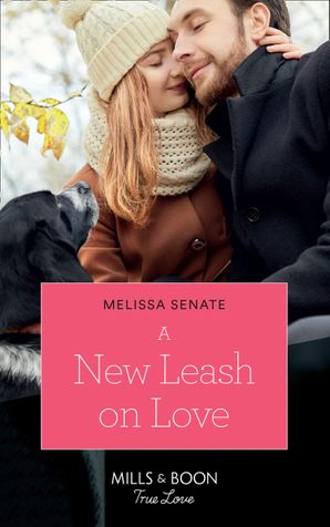 A New Leash On Love (Mills & Boon True Love) (Furever Yours, Book 1) eBook  by Melissa Senate
