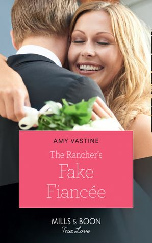 The Rancher's Fake Fiancée (Mills & Boon True Love) (Return of the Blackwell Brothers, Book 4) eBook  by Amy Vastine